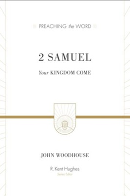 2 Samuel: Your Kingdom Come - eBook  -     By: John Woodhouse, R. Kent Hughes
