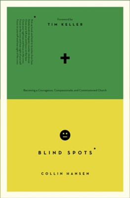 Blind Spots: Becoming a Courageous, Compassionate, and Commissioned Church - eBook  -     Edited By: Timothy J. Keller     By: Collin Hansen