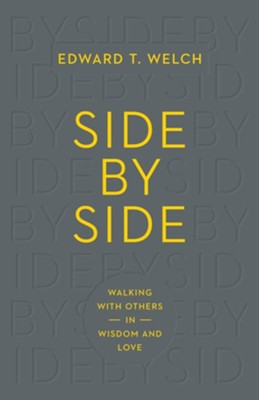 Side by Side: Walking with Others in Wisdom and Love - eBook  -     By: Ed Welch