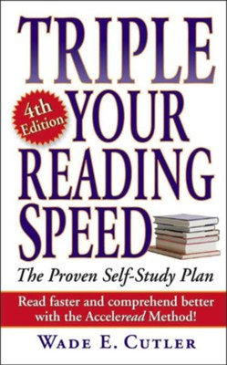 Triple Your Reading Speed: 4th Edition  -     By: Wade E. Cutler