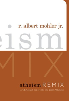 Atheism Remix: A Christian Confronts the New Atheists - eBook  -     By: R. Albert Mohler Jr.