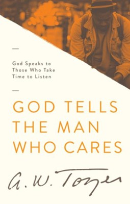 God Tells the Man Who Cares: God Speaks to Those Who Take the Time to Listen / New edition - eBook  -     By: A.W. Tozer