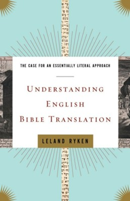 Understanding English Bible Translation: The Case for an Essentially Literal Approach - eBook  -     By: Leland Ryken