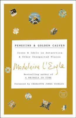 Penguins and Golden Calves: Icons and Idols in Antarctica and Other Unexpected Places  -     By: Madeleine L'Engle