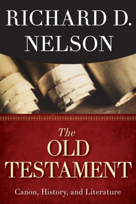 The Old Testament: Canon, History, and Literature  -     By: Richard D. Nelson