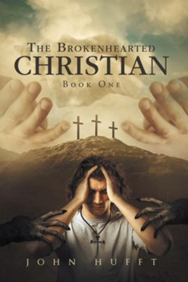 The Brokenhearted Christian: Book One  -     By: John Hufft