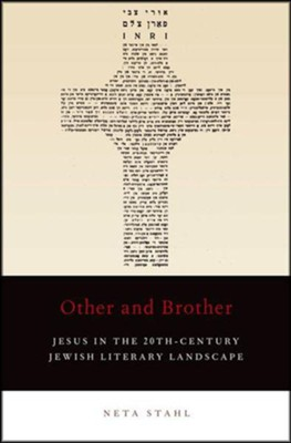 Other and Brother: Jesus in the 20th-Century Jewish Literary Landscape  -     By: Neta Stahl