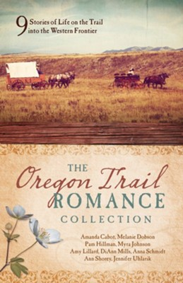 The Oregon Trail Romance Collection: 9 Stories of Life on the Trail into the Western Frontier - eBook  -     By: Amanda Cabot, Melanie Dobson, Pam Hillman