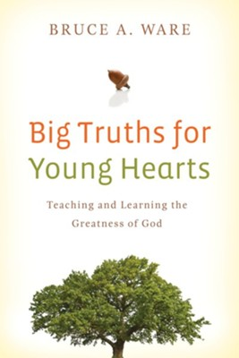 Big Truths for Young Hearts: Teaching and Learning the Greatness of God - eBook  -     By: Bruce A. Ware