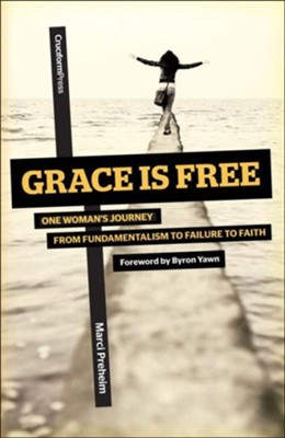 Grace is Free: One Woman's Journey From Fundamentalism to Failure to Faith  -     By: Marci Preheim