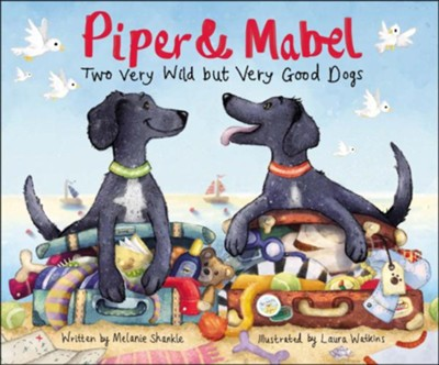 Piper and Mabel: Two Very Wild But Very Good Dogs  -     By: Melanie Shankle     Illustrated By: Laura Watkins