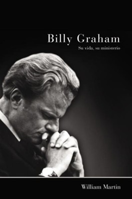 Billy Graham: Su vida, su ministerio, Billy Graham: His Life, His Ministry  -     By: William Martin
