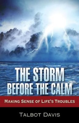 The Storm Before the Calm: Making Sense of Life's Troubles - eBook  -     By: Talbot Alan Davis