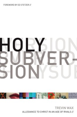 Holy Subversion: Allegiance to Christ in an Age of Rivals - eBook  -     By: Trevin Wax