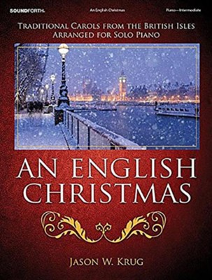 An English Christmas: Traditional Carols from the British Isles Arranged for Solo Piano  -     By: Jason W. Krug