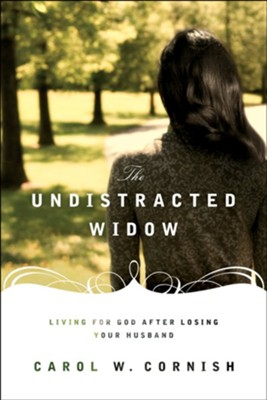 The Undistracted Widow: Living for God after Losing Your Husband - eBook  -     By: Carol Cornish