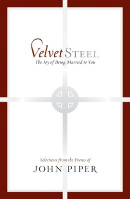 Velvet Steel: The Joy of Being Married to You: Selections from the Poems of John Piper - eBook  -     By: John Piper