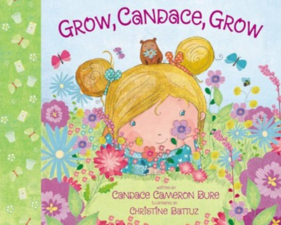 Grow, Candace, Grow  -     By: Candace Cameron Bure     Illustrated By: Christine Battuz