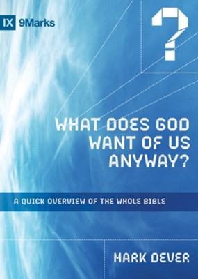 What Does God Want of Us Anyway?: A Quick Overview of the Whole Bible - eBook  -     By: Mark Dever