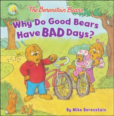 The Berenstain Bears Why Do Good Bears Have Bad Days?  -     By: Mike Berenstain