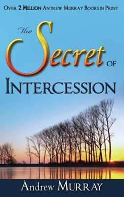 The Secret of Intercession - eBook  -     By: Andrew Murray