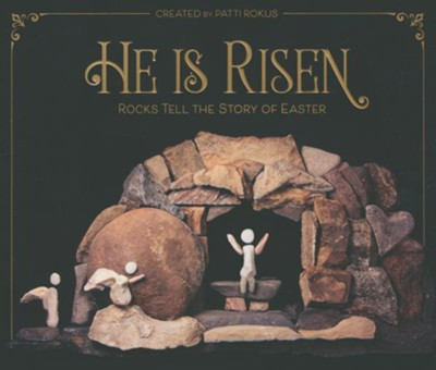 He Is Risen  -     By: Patti Rokus