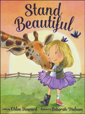 Stand Beautiful  -     By: Chloe Howard     Illustrated By: Deborah Melmon