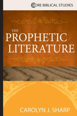 The Prophetic Literature  -     By: Carolyn J. Sharp