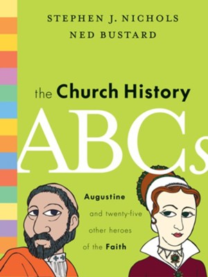 The Church History ABCs: Augustine and 25 Other Heroes of the Faith - eBook  -     By: Stephen J. Nichols, Ned Bustard