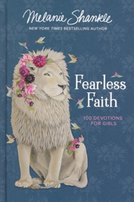 Fearless Faith: 100 Devotions for Girls by Melanie Shankle