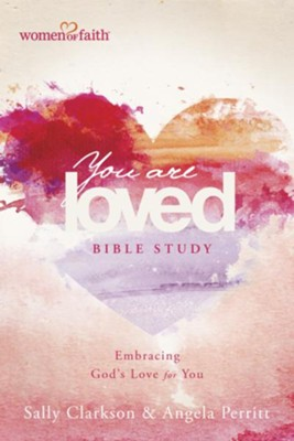 You Are Loved Bible Study: Embracing God's Love for You - eBook  -     By: Sally Clarkson, Angela Perrit, Mary Graham
