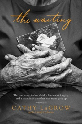 The Waiting: The True Story of a Lost Child, a Lifetime of Longing, and a Miracle for a Mother Who Never Gave Up - eBook  -     By: Cathy LaGrow, Cindy Coloma