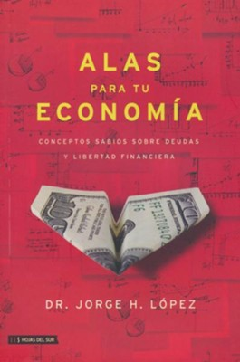 Alas para tu economía  (Wings For Your Economy)  -     By: Dr. Jorge H. Lopez