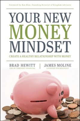 Your New Money Mindset: Create a Healthy Relationship with Money - eBook  -     By: Brad Hewitt, James Moline
