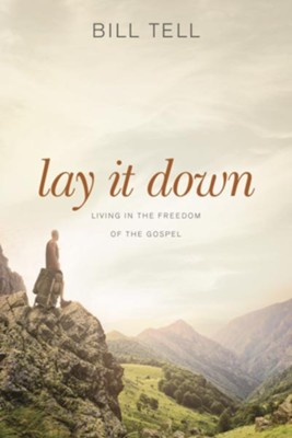 Lay It Down: Living in the Freedom of the Gospel - eBook  -     By: Bill Tell