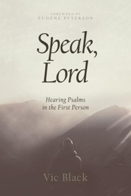Speak, Lord: Hearing Psalms in the First Person - eBook  -     By: Vic Black, Eugene H. Peterson