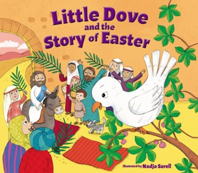 Little Dove and the Story of Easter  -     Illustrated By: Nadja Sarell