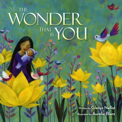 The Wonder That Is You  -     By: Glenys Nellist     Illustrated By: Aurelie Blanz
