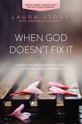 When God Doesn't Fix It: Lessons You Never Wanted to Learn, Truths You Can't Live Without - eBook  -     By: Laura Story