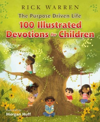 The Purpose Driven Life 100 Devotions for Children  -     By: Rick Warren     Illustrated By: Morgan Huff
