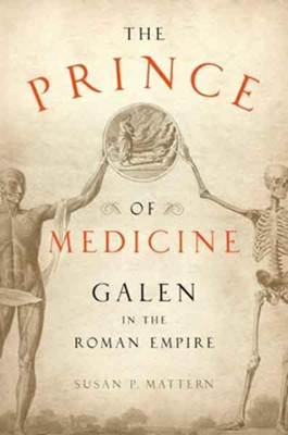 The Prince of Medicine: Galen in the Roman Empire  -     By: Susan P. Mattern