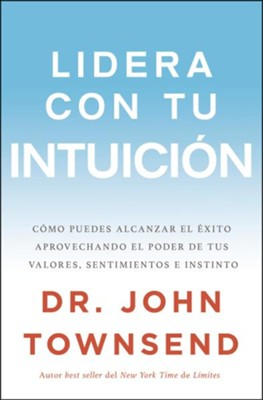 Lidera Con Tu Intuicion, Leading from Your Gut  -     By: John Towsend