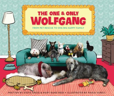 The One and Only Wolfgang: From Pet Rescue to One Big Happy Family  -     By: Steve Greig, Mary Rand Hess     Illustrated By: Nadja Sarell