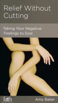 Relief without Cutting: Taking Your Negative Feelings to God  -     By: Amy Baker