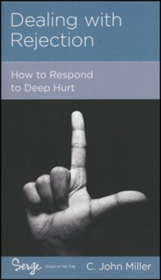 Dealing with Rejection: How to Respond to Deep Hurt  -     By: Jack Miller