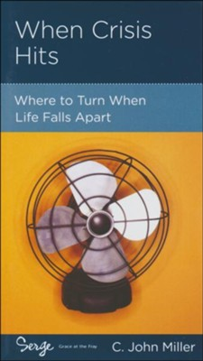 When Crisis Hits: Where to Turn When Life Falls Apart  -     By: Jack Miller