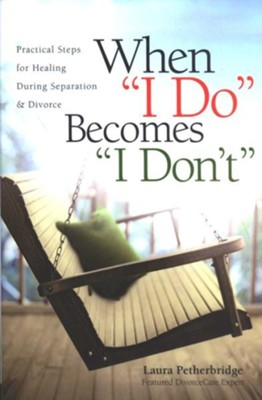 When I Do Becomes I Don't: Practical Steps During Separation and Divorce  -     By: Laura Petherbridge