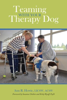 Teaming With Your Therapy Dog: Teaming With Your Therapy Dog - eBook  -     By: Ann R. Howie