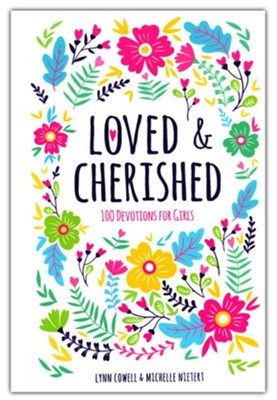 Loved and Cherished: 100 Devotions for Girls   -     By: Lynn Cowell, Michelle Nietert