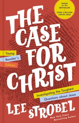 The Case for Christ Young Reader's Edition: Investigating the Toughest Questions about Jesus  -     By: Lee Strobel